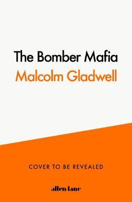 The Bomber Mafia: A Story Set in War by Malcolm Gladwell