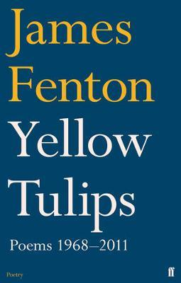 Yellow Tulips: Poems 1968-2011 by James Fenton