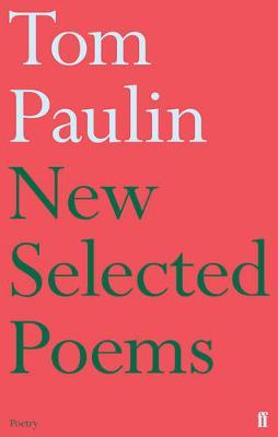 New Selected Poems of Tom Paulin by Tom Paulin
