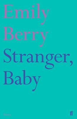 Stranger, Baby by Emily Berry