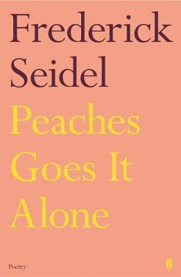Peaches Goes It Alone by Frederick Seidel