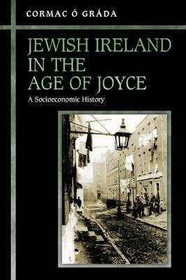 Jewish Ireland in the Age of Joyce: A So by