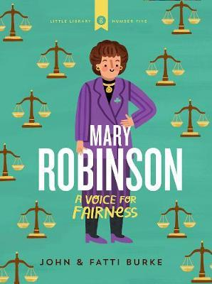 Mary Robinson: A Voice for Fairness: Little Library 5 by John Burke