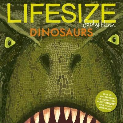 Lifesize Dinosaurs by Sophy Henn