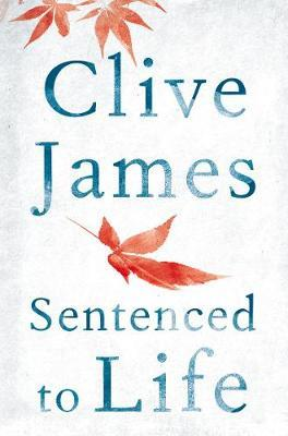 Sentenced to Life  Clive James by