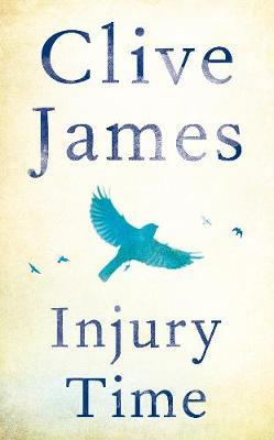 Injury Time    Clive James   NEW by
