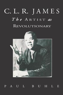C.L.R. James The Artist as Revolutionary by