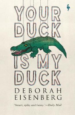 Your Duck Is My Duck by Deborah Eisenberg