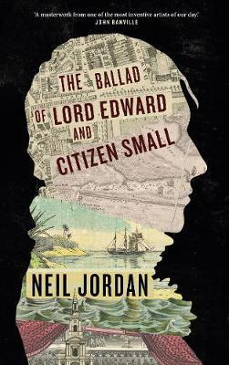 The Ballad of Lord Edward and Citizen Small by Neil Jordan