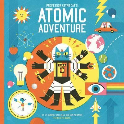 Professor Astro Cat's Atomic Adventure by Walliman Dominic