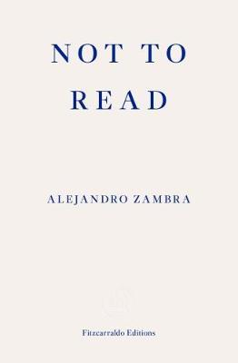Not to Read  Zambra by