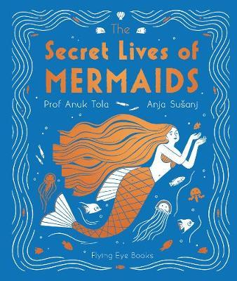 Secret Lives of Mermaids by Professor Anuk Tola