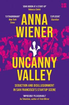 Uncanny Valley: Seduction and Disillusionment in San Francisco's Startup Scene by