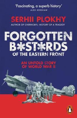 Forgotten Bastards of the Eastern Front: An Untold Story of World War II by