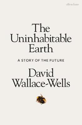 The Uninhabitable Earth (hardback) by David Wallace-Wells