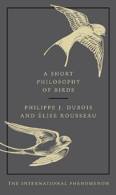 A Short Philosophy of Birds by Philippe J. Dubois