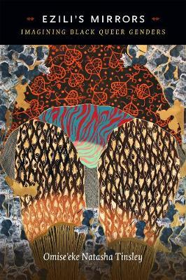 Ezili's Mirrors: Imagining Black Queer Genders by Omise'eke Natasha Tinsley