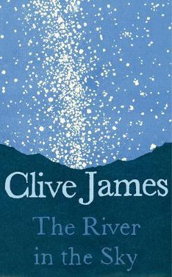 The River in the Sky   Clive James by