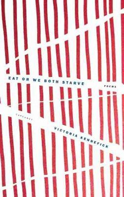 Eat Or We Both Starve by Victoria Kennefick