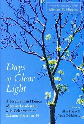 Days of Clear Light: A Festschrift in Honour of Jessie Lendennie and in Celebration of Salmon Poetry 40 by Nessa O'Mahony