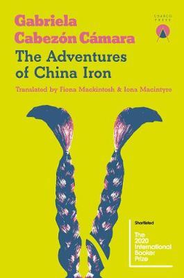 The Adventures of China Iron by Gabriela Cabezon Camara