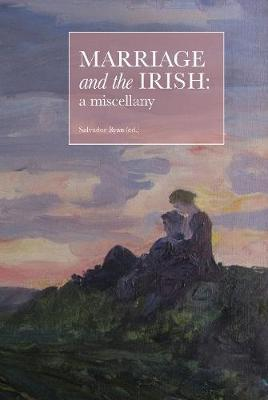 Marriage and the Irish: a miscellany by Salvador Ryan