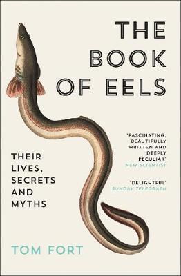 The Book of Eels: Their Lives, Secrets a by Tom Fort