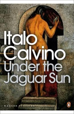 Under the Jaguar Sun by Italo Calvino