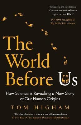The World Before Us: How Science is Revealing a New Story of Human Origins by Tom Higham