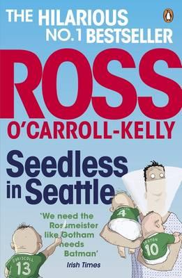 Seedless in Seattle by Ross O'Carroll-Kelly