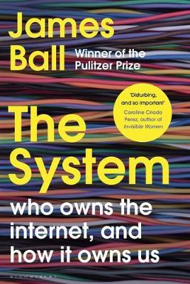 The System: Who Owns the Internet, and How It Owns Us by