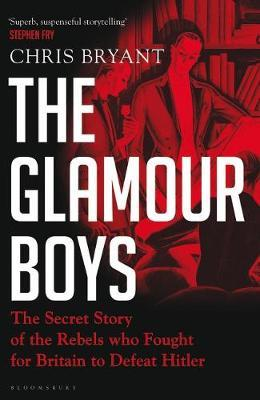 The Glamour Boys: The Secret Story of the Rebels who Fought for Britain to Defeat Hitler by