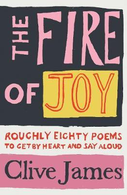 The Fire of Joy: Roughly Eighty Poems to Get by Heart and Say Aloud by