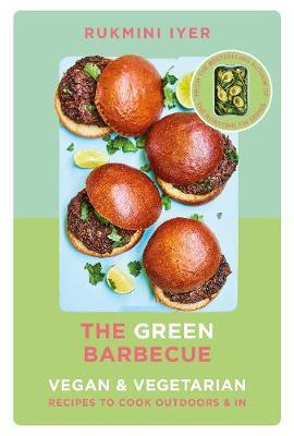 The Green Barbecue: Modern Vegan & Vegetarian Recipes to Cook Outdoors & In by