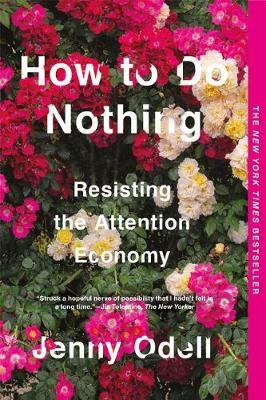 How to Do Nothing: Resisting the Attention Economy by Jenny Odell
