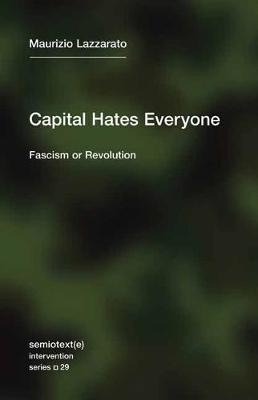Capital Hates Everyone: Fascism or Revolution by