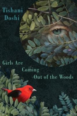 Girls Are Coming out of the Woods by Tishani Doshi