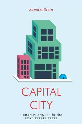 Capital City: Gentrification and the Real Estate State by Samuel Stein
