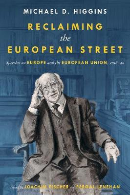 Reclaiming The European Street: Speeches on Europe and the European Union, 2016-20 by Michael D. Higgins