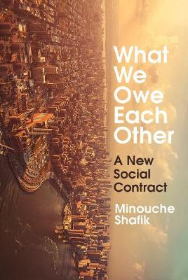 What We Owe Each Other: A New Social Contract by Minouche Shafik