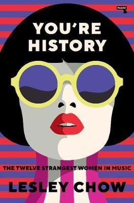 You're History: The Twelve Strangest Women in Music by Lesley Chow
