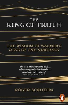 The Ring of Truth: The Wisdom of Wagner's Ring of the Nibelung by
