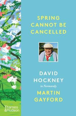 Spring Cannot be Cancelled: David Hockney in Normandy by Martin Gayford