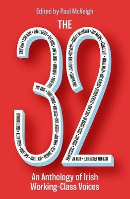 The 32: An Anthology of Irish Working-Class Voices by