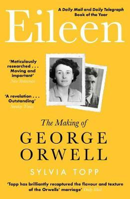 Eileen: The Making of George Orwell by