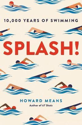 Splash 10,000 Years of Swimming by Howard Means