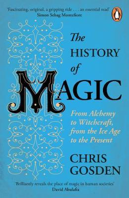 The History of Magic: From Alchemy to Wi by Chris Gosden
