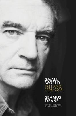 Small World: Ireland, 1798-2018 by Seamus Deane