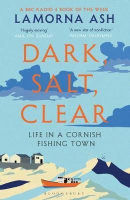 Dark, Salt, Clear: Life in a Cornish Fis by Lamorna Ash