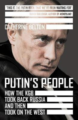 Putin's People: How the KGB Took Back Russia and then Took on the West by